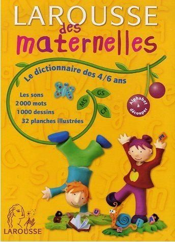 Larousse des maternelles Editeur : Larousse – 2003 –ISBN: 2035322596 –Pages: 320 –PDF – 22 MB A la découverte d'un vrai dictionnaire. 2000 mots définis dans u…