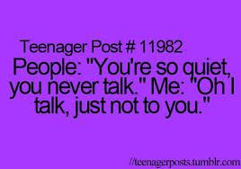 Lol this is true I do talk if  1.) I like you  2.) I know you e.g your not a random stranger.  3.) I don't find you annoying. 4.) I feel comfortable around you. 5.) I don't feel shy  Xx
