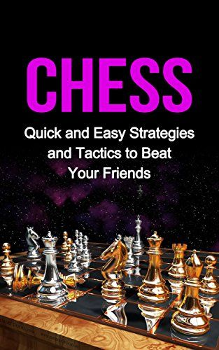 Chess: Quick and Easy Strategies and Tactics to Beat Your Friends (chess, chess tactics, chess openings, chess strategy, winning chess strategies, board games, games) by Alexander Plewis http://www.amazon.com/dp/B00Y7CNVQW/ref=cm_sw_r_pi_dp_x9-Hvb1ZWBQKH
