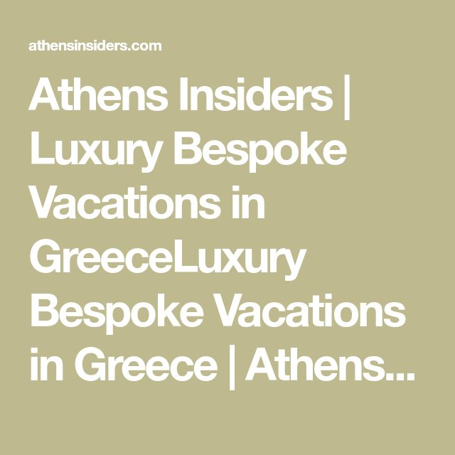 Athens Insiders   Luxury Bespoke Vacations in GreeceLuxury Bespoke Vacations in Greece   Athens Insiders