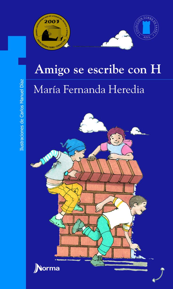 """Amigo se escribe con H"", de María Fernanda Heredia. Editorial Norma."