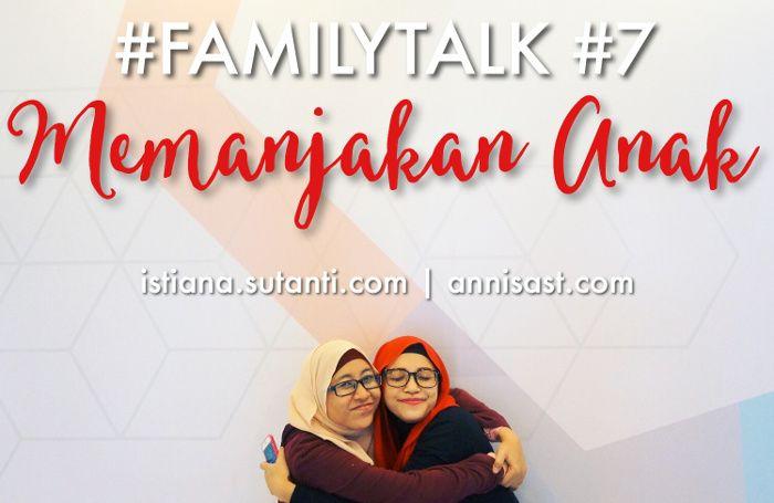 #FamilyTalk: Tentang Memanjakan Anak   annisast.com