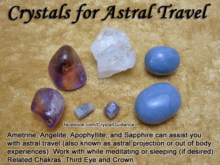 Crystals for Astral Travel — Ametrine, Angelite, Apophyllite, and Sapphire can assist you with astral travel (also known as astral projection or out of body experiences). Work with while meditating or sleeping (if desired). — Related Chakras: Third Eye and Crown