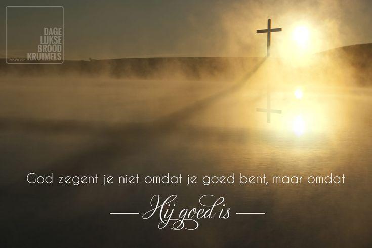 God zegent je niet omdat je goed bent, maar omdat Hij goed is – Genade is gebaseerd op Zijn trouw en Goedheid naar jou toe. Genade is niet afhankelijk van jouw prestaties, maar van Zijn onverdiende gunst.   http://www.dagelijksebroodkruimels.nl/bijbelse-wijsheden/god-zegent-je-niet-omdat-je-goed-bent-maar-omdat-hij-goed/
