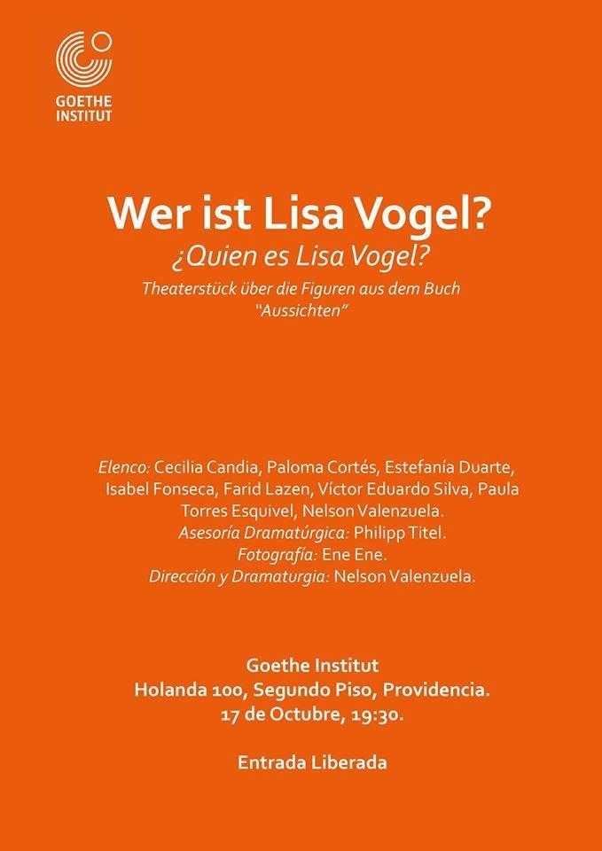 Wer ist Lisa Vogel?  Dirección y dramaturgia  Nelson Valenzuela  Goethe Institut  17 de Octubre 19:30 hrs ENTRADA LIBERADA