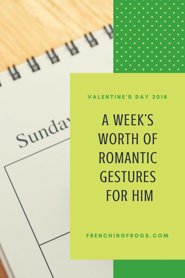 A week's worth of romantic gestures for him (Valentine's Day 2018)
