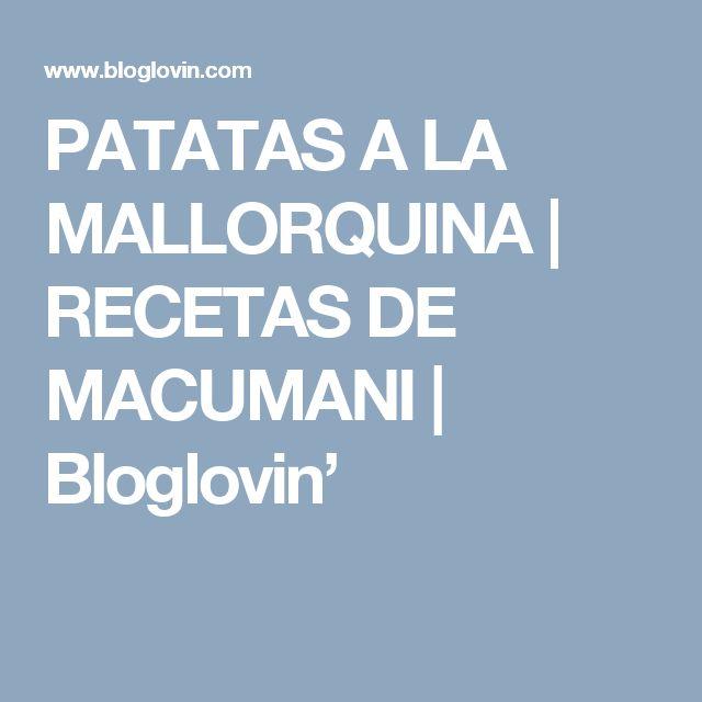 PATATAS A LA MALLORQUINA | RECETAS DE MACUMANI | Bloglovin'