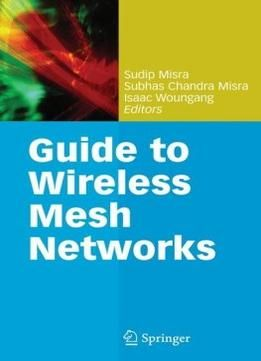 Guide To Wireless Mesh Networks (computer Communications And Networks) By Sudip Misra
