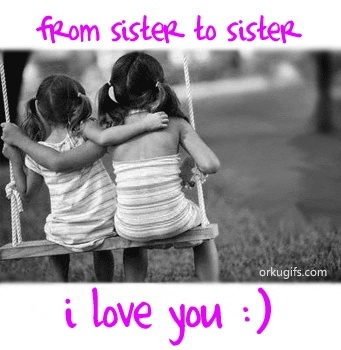 I always wished I had a sister. As long as I was the prettier one:))