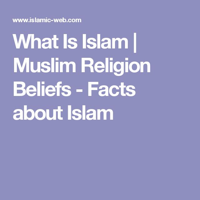 What Is Islam | Muslim Religion Beliefs - Facts about Islam