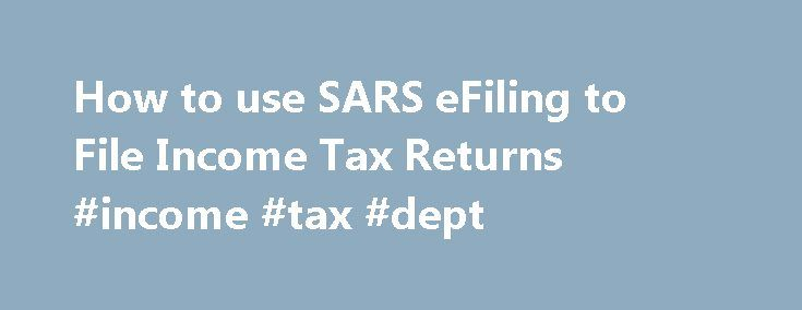 How to use SARS eFiling to File Income Tax Returns #income #tax #dept http://incom.nef2.com/2017/04/26/how-to-use-sars-efiling-to-file-income-tax-returns-income-tax-dept/  #efiling of income tax return login # How to use SARS eFiling to File Income Tax Returns Submitting your tax returns online via SARS eFiling is easy once you get the hang of it WARNING: Filling out your tax return 100% correctly is of utmost importance. We advise using a professional service like TaxTim for […]