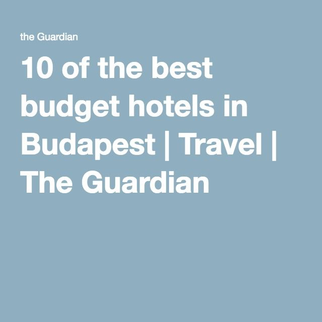 10 of the best budget hotels in Budapest | Travel | The Guardian