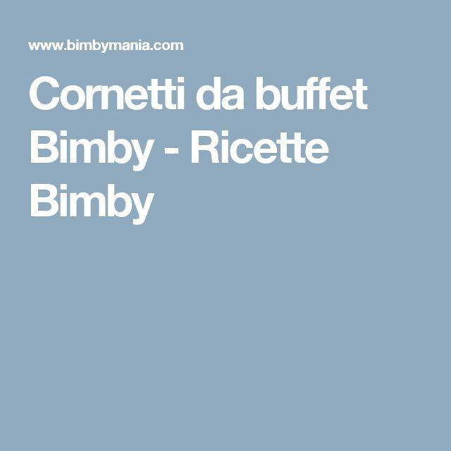 Cornetti da buffet Bimby - Ricette Bimby