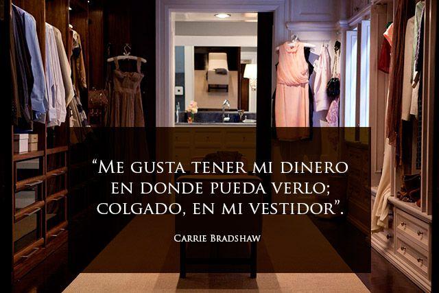 """""""Me gusta tener mi dinero en donde pueda verlo: colgado en mi vestidor"""" - Carrie Bradshaw"""