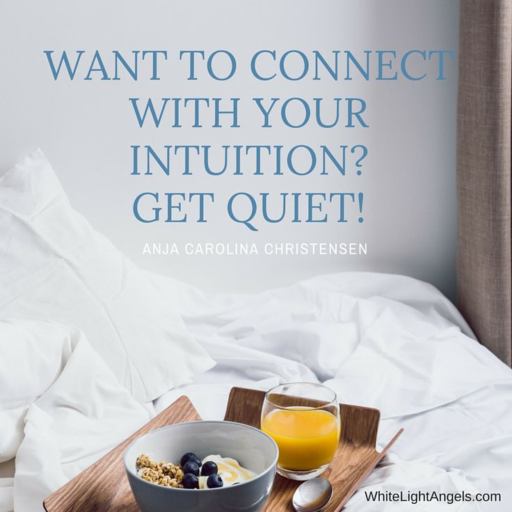 Want to connect with your intuition- Get quiet!