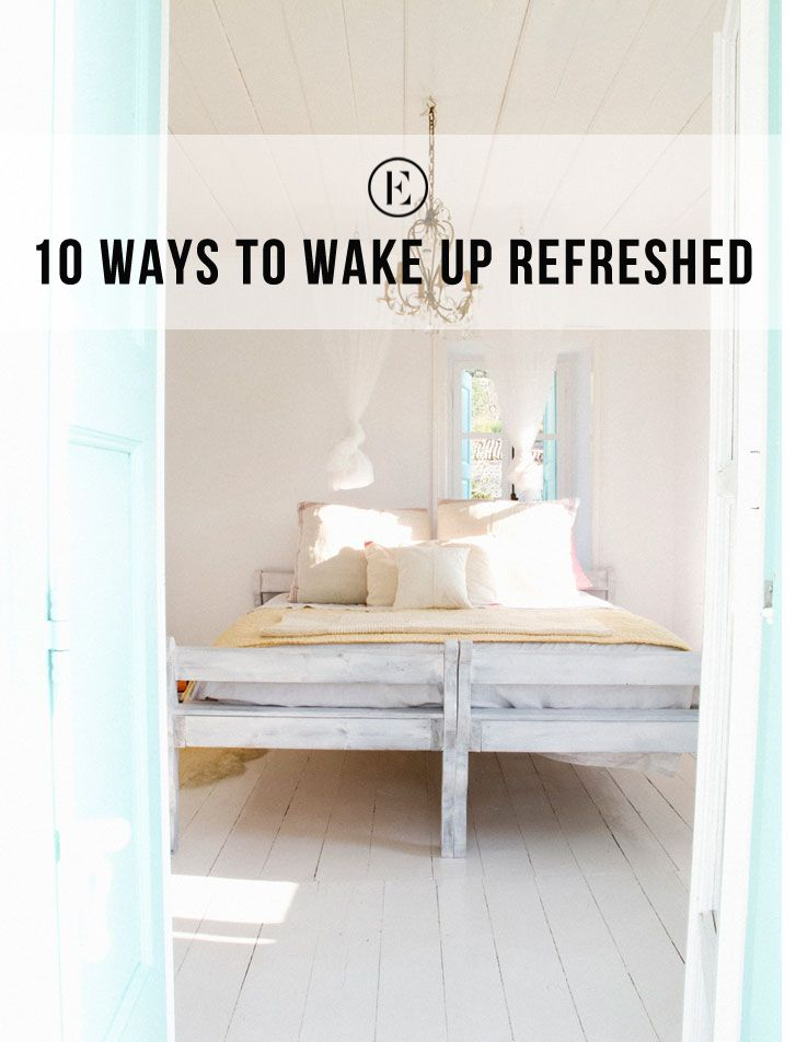 10 Ways to Wake Up Refreshed- Try them tonight & be ready for Monday!