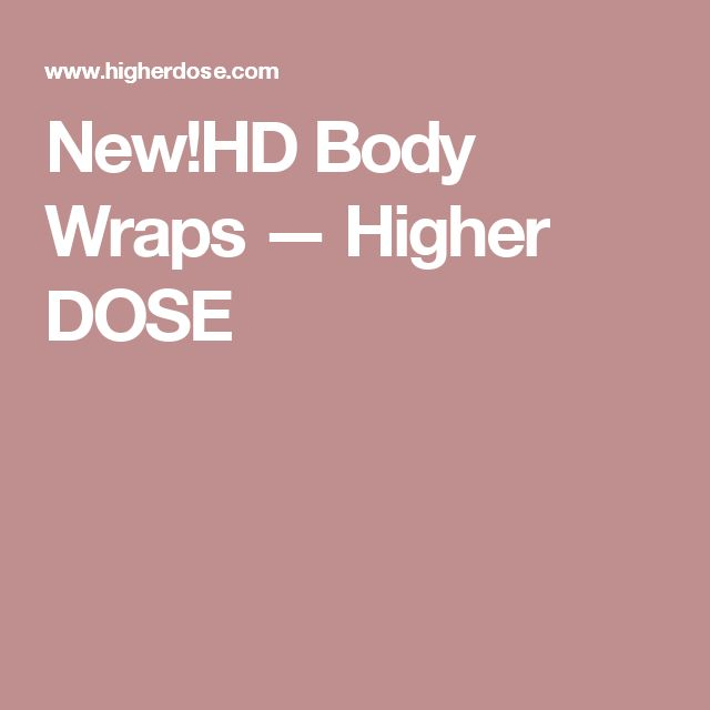 New!HD Body Wraps — Higher DOSE
