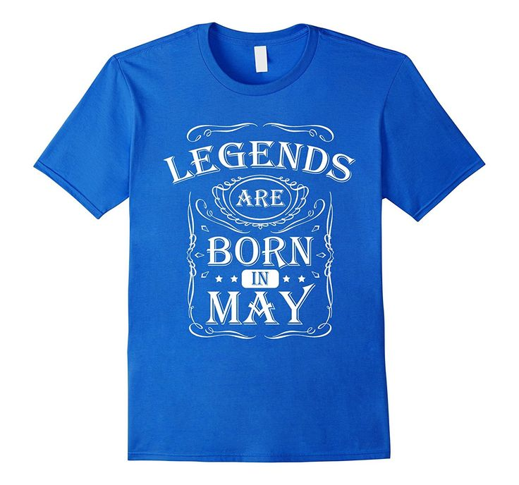 Legends Are Born In May Birthday T-Shirt