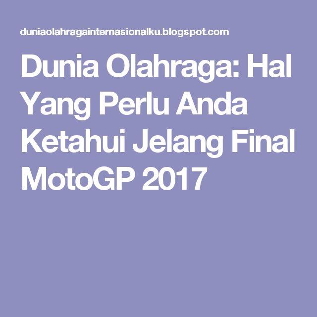 Dunia Olahraga: Hal Yang Perlu Anda Ketahui Jelang Final MotoGP 2017
