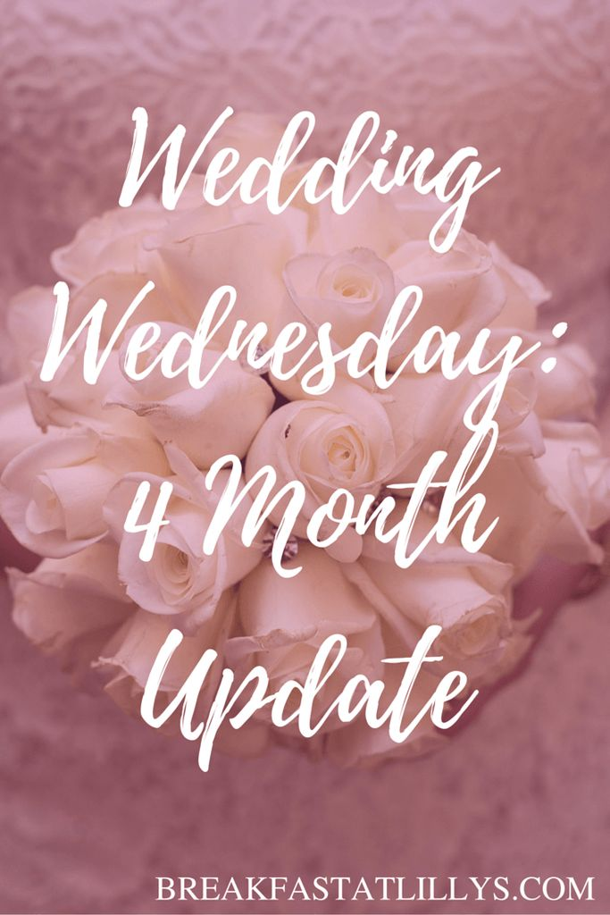 It's Wedding Wednesday, y'all! Yesterday we hit the 4 month mark until the big day so I'm sharing a little 4 month update.