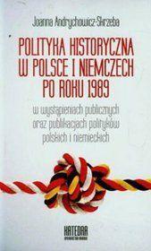 Polityka historyczna w Polsce i Niemczech po roku 1989 : w wystąpieniach publicznych oraz publikacjach polityków polskich i niemieckich / Joanna Andrychowicz-Skrzeba. -- Gdańsk :  Wydawnictwo Naukowe Katedra,  2014.