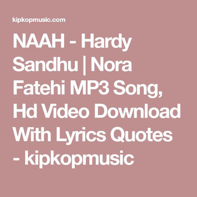 12 best NAAH – Hardy Sandhu | Nora Fatehi Song Lyrics Quotes ...