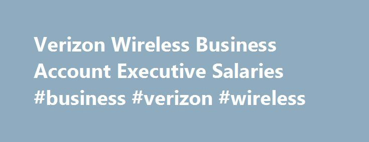 Verizon Wireless Business Account Executive Salaries #business #verizon #wireless http://hawai.nef2.com/verizon-wireless-business-account-executive-salaries-business-verizon-wireless/  # Verizon Wireless Business Account Executive Salaries The typical Verizon Wireless Business Account Executive salary is $49,742. Business Account Executive salaries at Verizon Wireless can range from $33,528 – $115,818. This estimate is based upon 154 Verizon Wireless Business Account Executive salary…