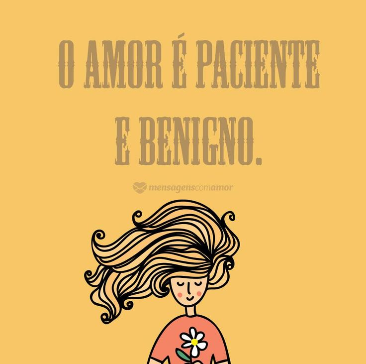 O amor é paciente e benigno. <3 #mensagenscomamor #frases #amor #declarações