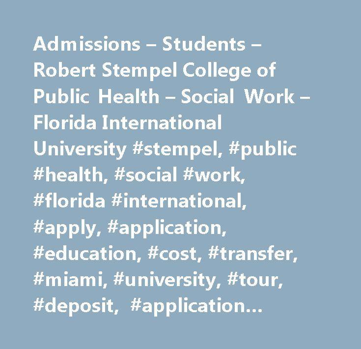 Admissions – Students – Robert Stempel College of Public Health – Social Work – Florida International University #stempel, #public #health, #social #work, #florida #international, #apply, #application, #education, #cost, #transfer, #miami, #university, #tour, #deposit, #application #status, #application #form, #undergraduate #information, #graduate #information…