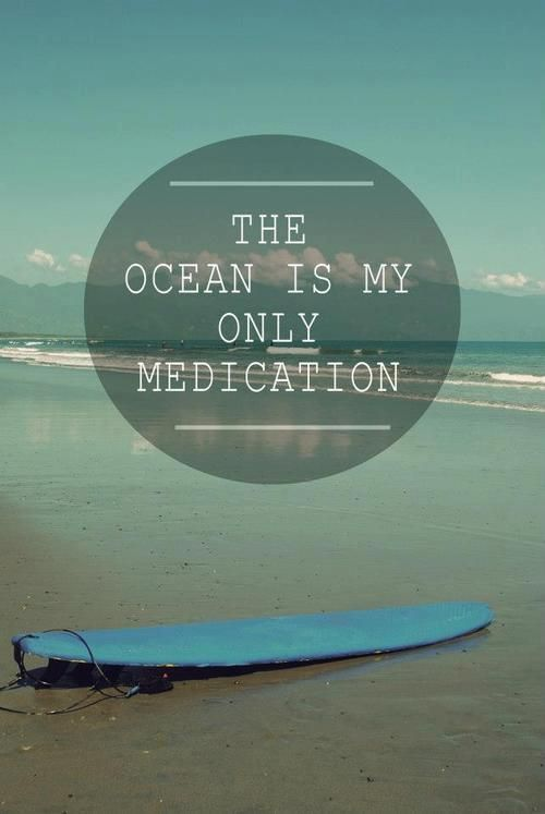The Ocean is My Only Medication.