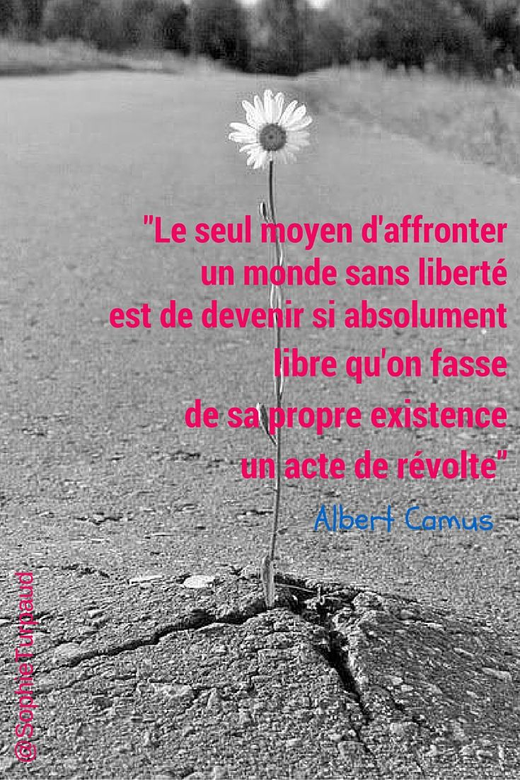 "#Citation sur la liberté: Albert Camus ...""""the only way to deal with an unfree world is to become so absolutely free that your very existence is an act of rebellion""."""