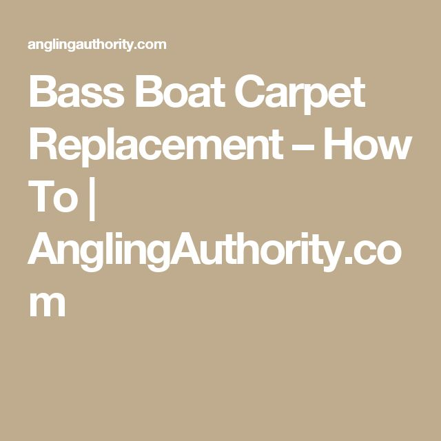 Bass Boat Carpet Replacement – How To | AnglingAuthority.com