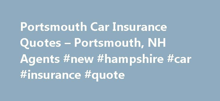 Portsmouth Car Insurance Quotes – Portsmouth, NH Agents #new #hampshire #car #insurance #quote http://real-estate.nef2.com/portsmouth-car-insurance-quotes-portsmouth-nh-agents-new-hampshire-car-insurance-quote/  # Portsmouth, NH Car Insurance Quotes – Auto Insurance Agents Fast, Free Auto Insurance Quotes Inquire about being added to our curated list: EverQuote Pro Find great Insurance Rates in Portsmouth, NH Agents near Portsmouth, NH Annis-Rajchel Insurance Agency 74 Main St Raymond, NH…