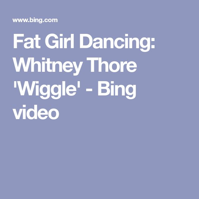 Fat Girl Dancing: Whitney Thore 'Wiggle' - Bing video