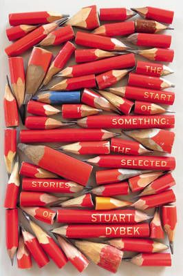 The Start of Something: The Selected Stories of Stuart Dybek (Hardback)