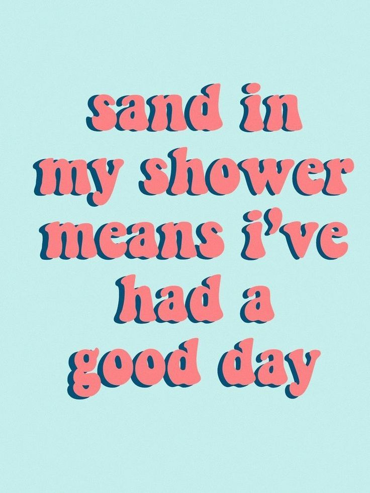Sand In My Shower Means I Ve Had A Good Day Happy Words Words Cool Words