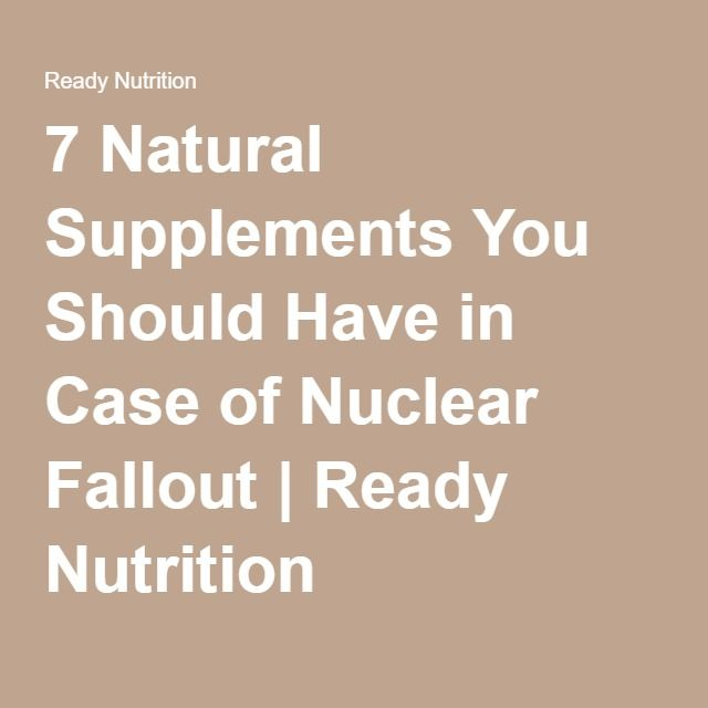 7 Natural Supplements You Should Have in Case of Nuclear Fallout | Ready Nutrition
