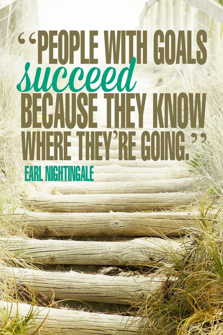 """""""People with goals succeed because they know where they're going."""" - Earl Nightingale {17 Inspiring Quotes about Goals}"""