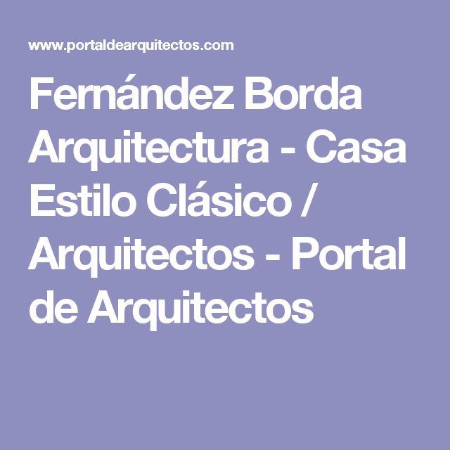 Fernández Borda Arquitectura - Casa Estilo Clásico / Arquitectos - Portal de Arquitectos