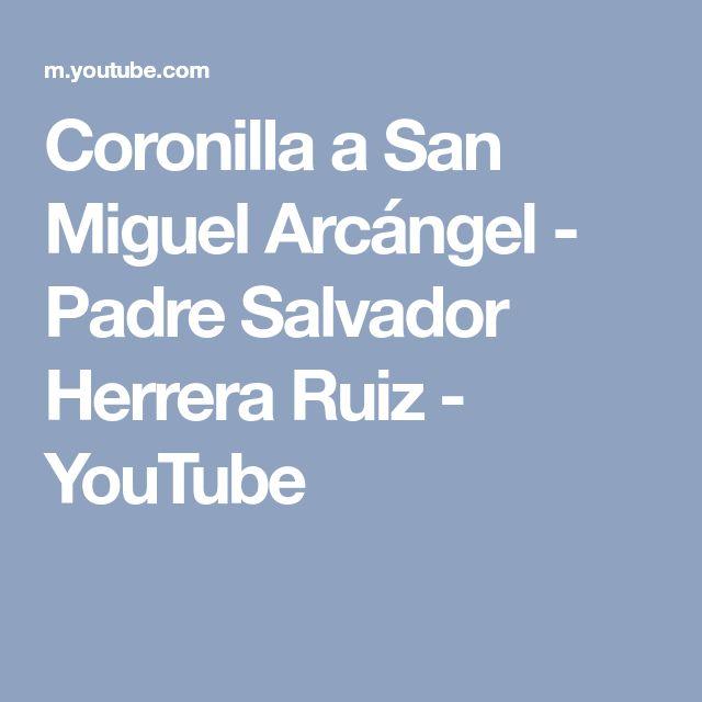 Coronilla a San Miguel Arcángel - Padre Salvador Herrera Ruiz - YouTube