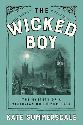 #BookReview – THE WICKED BOY: The Mystery of a Victorian Child Murderer by Kate Summerscale - A Word Please / Quiet Fury Books