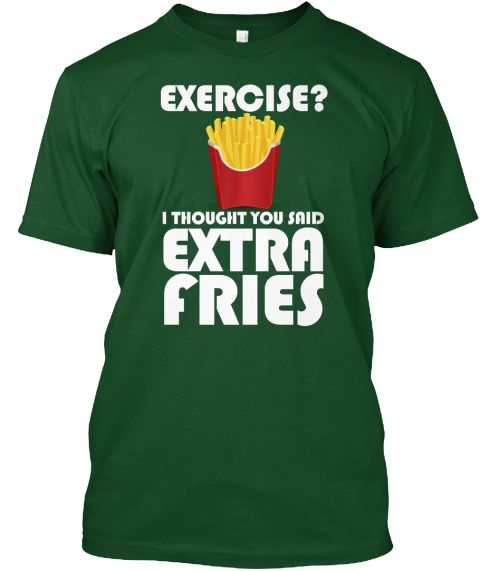 Exercise Extra Fries | Teespring