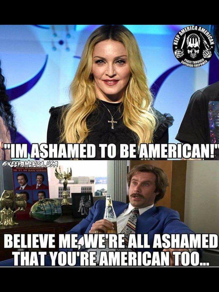 America is ashamed that Madonna is American... so embarrassing... tsk, tsk, tsk... ~@guntotingkafir GOD BLESS AMERICA AND GOD BLESS PRESIDENT TRUMP!!!