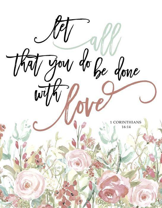 1 Corinthians 16:14...Love...