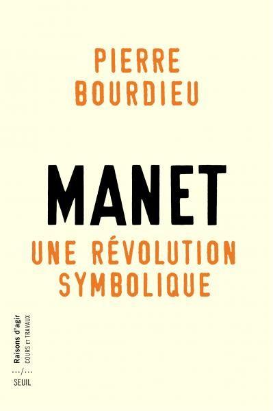 Manet, une révolution symbolique, Pierre Bourdieu, Sciences humaines - Seuil | Editions Seuil