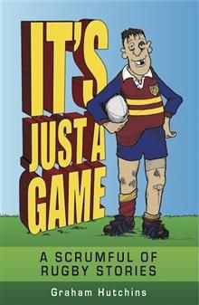 It's Just A Game: A Scrumful of Rugby Stories - the latest from local publisher Exisle