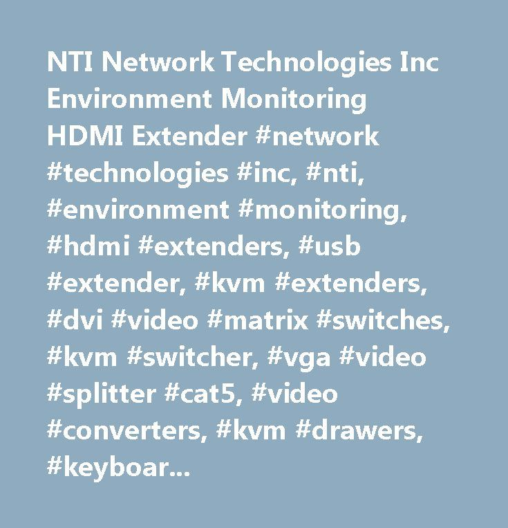 NTI Network Technologies Inc Environment Monitoring HDMI Extender #network #technologies #inc, #nti, #environment #monitoring, #hdmi #extenders, #usb #extender, #kvm #extenders, #dvi #video #matrix #switches, #kvm #switcher, #vga #video #splitter #cat5, #video #converters, #kvm #drawers, #keyboard #video #mouse #splitter, #console #switches, #hdbaset #video #routers, #cables, #how #to…