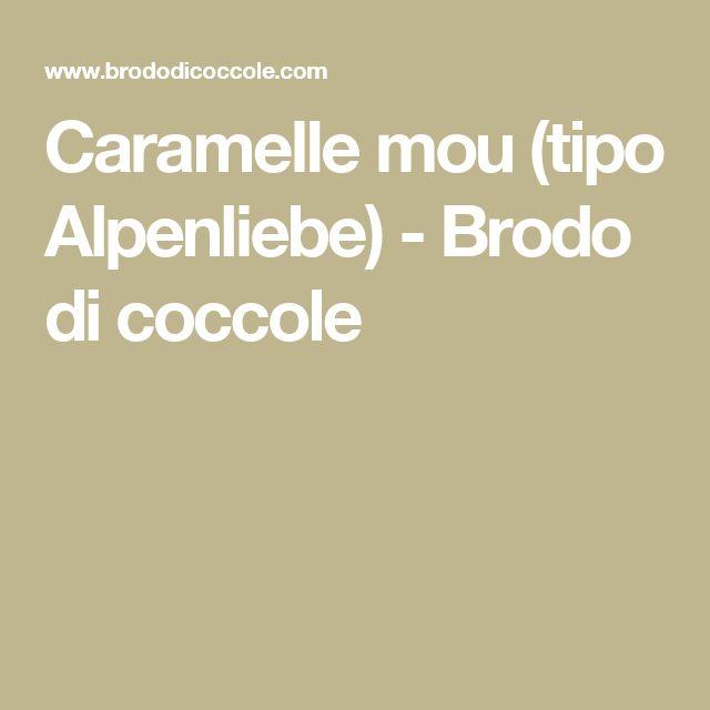 Caramelle mou (tipo Alpenliebe) - Brodo di coccole
