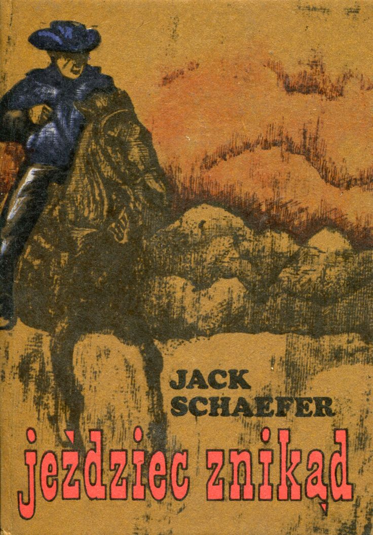 """Jeździec znikąd"" (Shane) Jack Schaefer Translated by Jadwiga Olędzka Cover by Zofia Konarska Book series Z kogutem Published by Wydawnictwo Iskry 1976"