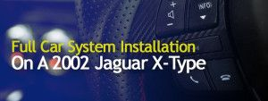 Full Car System Installation On A 2002 Jaguar X-Type #Blogger